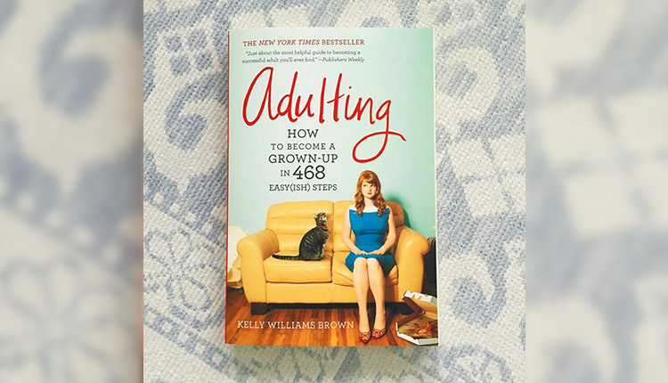 'Adulting: How to Become a Grown-up in 468 Easy(ish) steps' by Kelly Williams Brown